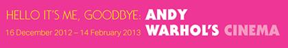 Hello It's Me, Goodbye: Andy Warhol's Cinema